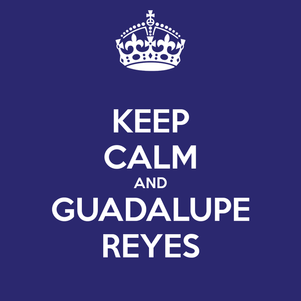 keep-calm-and-guadalupe-reyes