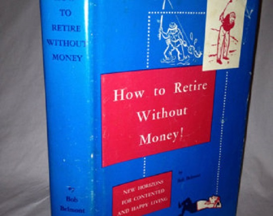 Vintage Hardback Book: How To Retire Without Money by Bob Belmont (Google)